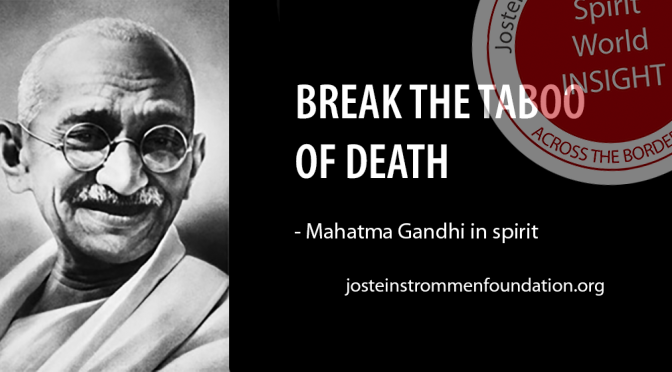 BREAK THE TABOO OF DEATH – Mahatma Gandhi in Spirit