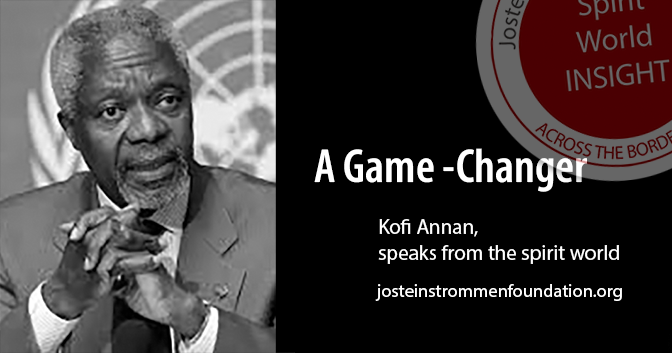 KOFI ANNAN - Spirit World Insight - A Game Changer
