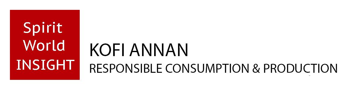 KOFI ANNAN - Responsible Consumption & Production