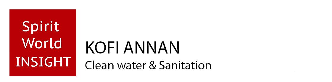 KOFI ANNAN - Clean Water and Sanitation