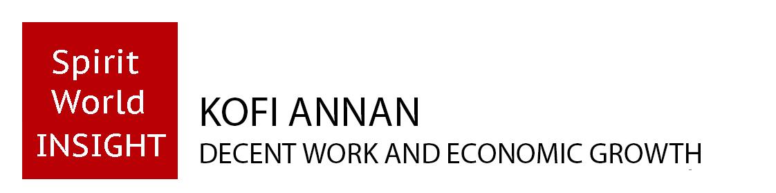 KOFI ANNAN - Decent work & Economic growth