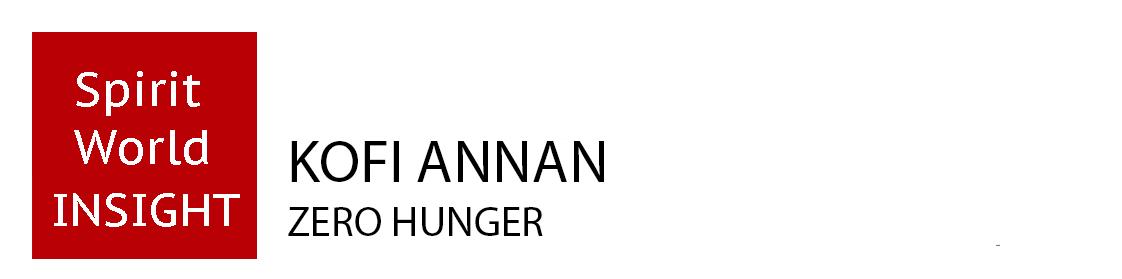 KOFI ANNAN - ZERO HUNGER