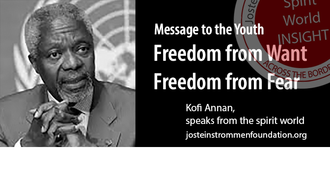 KOFI ANNAN - Message to the Youth - Freedom from Want and Fear